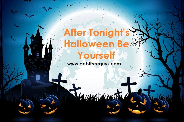 Debt Free Guys - After Tonight's Halloween Be Yourself