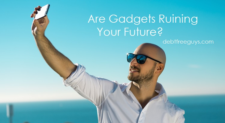 Are Gadgets Ruining Your Life? - Debt Free Guys
