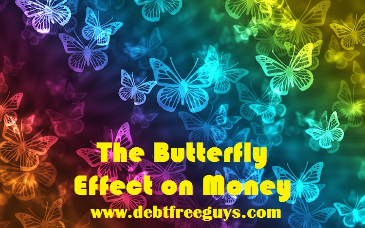 Debt Free Guys - Butterfly Effect on Money