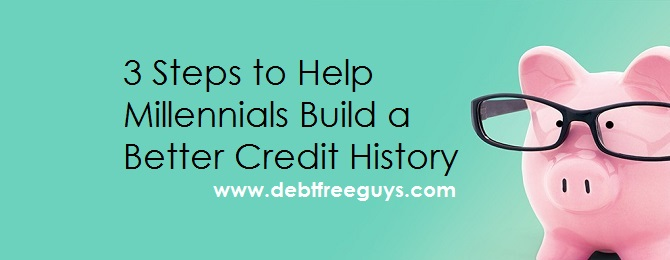 Debt Free Guys - 3 Steps To Help Millennials Build Credit
