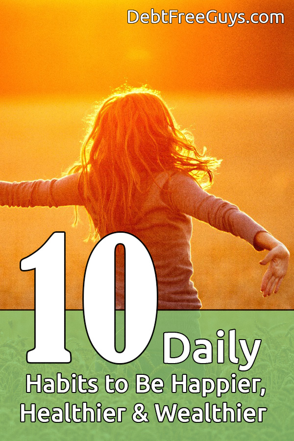 Daily habits are the key to being happier, healthier and wealthier. Adopt these 10 daily habits and you and those around you will be happy in no time. #Happy #Healthy #Wealthy