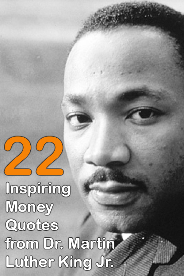 Are you struggling financially? Could use some motivation? Dr. Martin Luther King, Jr had many amazing words to say about money. We've compiled 22 of his best money quotes to give you the pick up you need.
