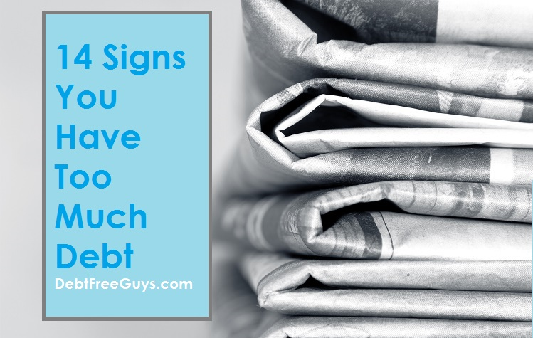 Debt Free Guys - 14 Signs You Have Too Much Debt