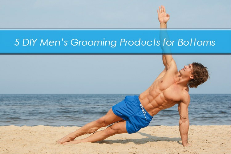 5 DIY Men's Grooming Products for Bottoms