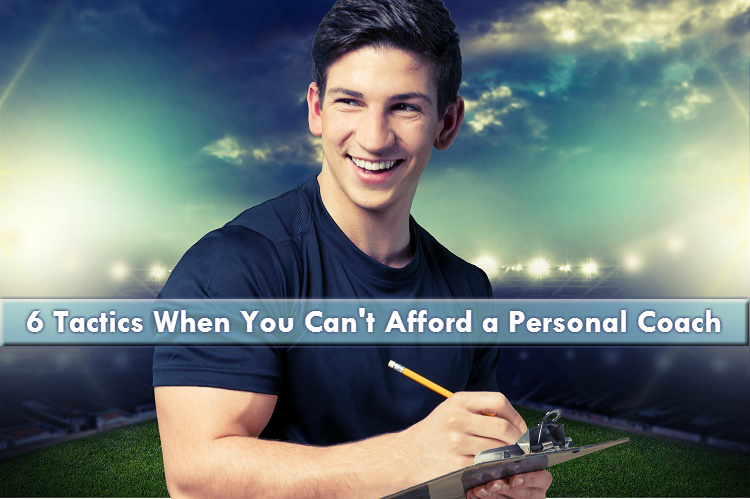 6 Tactics When You Can't Afford a Personal Coach