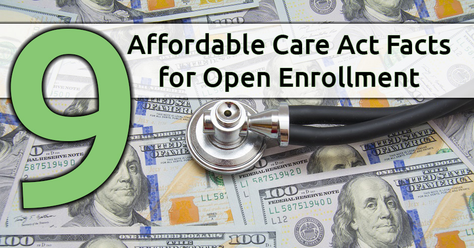 9 Affordable Care Act Facts To Know For Open Enrollment
