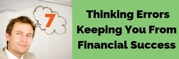 7 Thinking Errors Keeping You From Financial Success